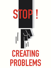 Words STOP CREATING PROBLEMS