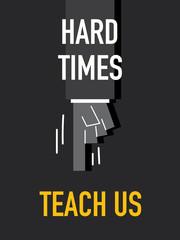 Words HARD TIMES TEACH US