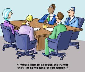 Cartoon of businesswoman, address rumor I am Ice Queen.