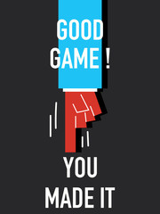 Words GOOD GAME YOU MADE IT