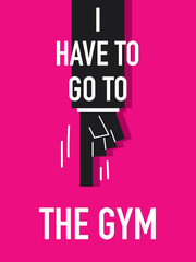 Words I HAVE TO GO TO THE GYM