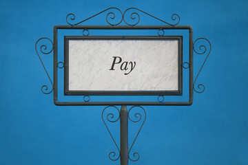 """The Word """"Pay"""" on a Signboard."""