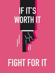 Words IF IT'S WORTH IT FIGHT FOR IT