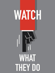 Words WATCH WHAT THEY DO