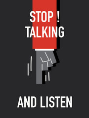 Words STOP TALKING AND LISTEN