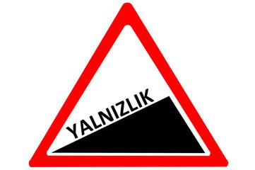 Loneliness Turkish yalnizlik increasing warning road sign
