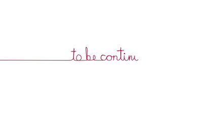 Handwritten TO BE CONTINUED... text sign. Line separator, alpha
