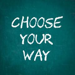 CHOOSE YOUR WAY written on chalkboard