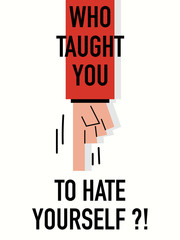 Words WHO TAUGHT YOU TO HATE YOURSELF