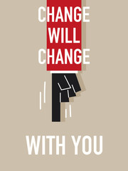 Words CHANGE WILL CHANGE WITH YOU