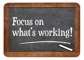Focus on what is working