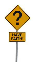 Question Mark Road Sign w HAVE FAITH message