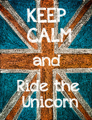 Keep Calm and Ride the Unicorn