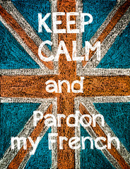 Keep Calm and Pardon my French