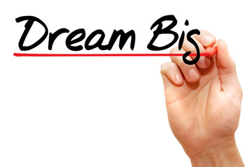 Hand writing Dream Big with marker, business concept