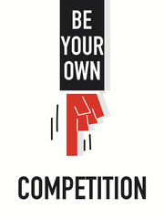 Words BE YOUR OWN COMPETITION