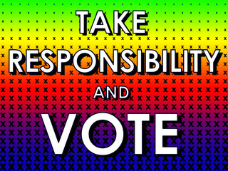 Take Responsibility and Vote sign with crosses and multicolor ba