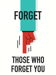 Words FORGET THOSE WHO FORGET YOU