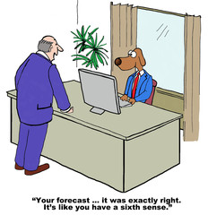 Cartoon of business dog, he has a sixth sense for forecasting.