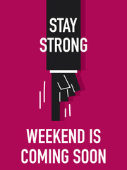 Words STAY STRONG WEEKEND IS COMING SOON