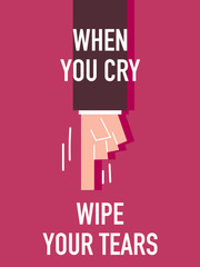 Words WHEN YOU CRY WIPE YOUR TEARS