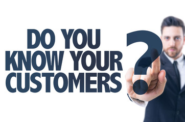 Business man pointing the text: Do You Know Your Customers?
