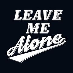 Slogan Leave Me Alone T-shirt Typography Graphics, Vector Illust
