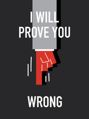 Words I WILL PROVE YOU  WRONG
