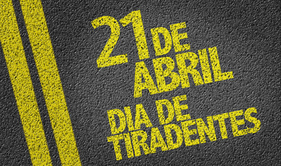 April 21, Tiradentes Day (in Portuguese) written on the road