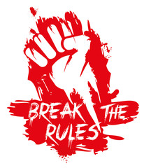 Break the Rules fist red sign break free revolution protest