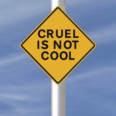 Cruel is Not Cool