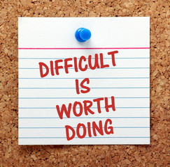 Difficult Is Worth Doing message on a notice board