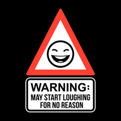 Warning May Start Loughing For No Reason, T-shirt Typography