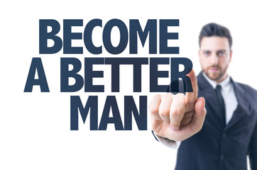 Business man pointing the text: Become a Better Man