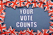 Your Vote Counts text with a border of Union Jack Flags - 81916072