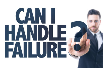 Business man pointing the text: Can I Handle Failure?