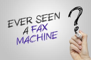 Hand writing  ever seen a fax machine