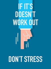 Words IF IT'S DOES NOT WORK OUT DO NOT STRESS