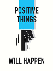 Words POSITIVE THINGS WILL HAPPEN