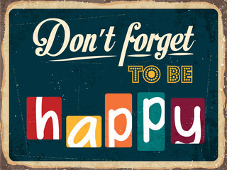 """Don't forget to be happy"""