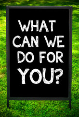 WHAT CAN WE DO FOR YOU?
