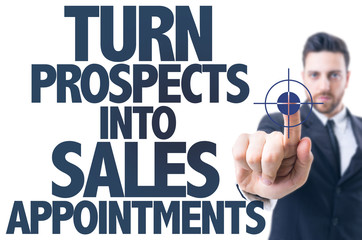 Business man point: Turn Prospects Into Sales Appointments