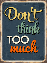 "Retro metal sign ""Don't think too much"""