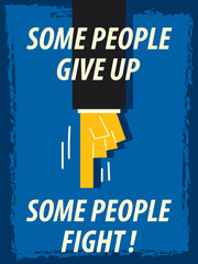 Words SOME PEOPLE GIVE UP SOME PEOPLE FIGHT