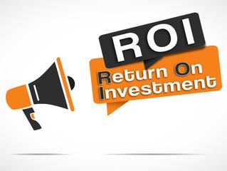 megaphone : ROI (return on investment)