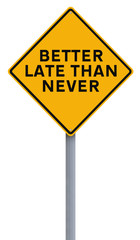 A modified road sign indicating Better Late Than Never