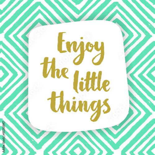 Fototapeta Enjoy the little things. Inspiration quote.