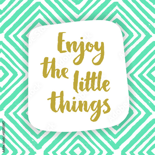 Enjoy the little things. Inspiration quote. Poster