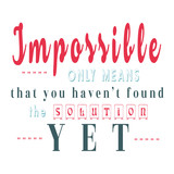 Impossible Only Means That You Haven