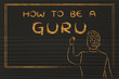 Постер, плакат: teacher writing on blakboard: how to be a guru